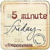 Five Minute Friday with Dana Pittman