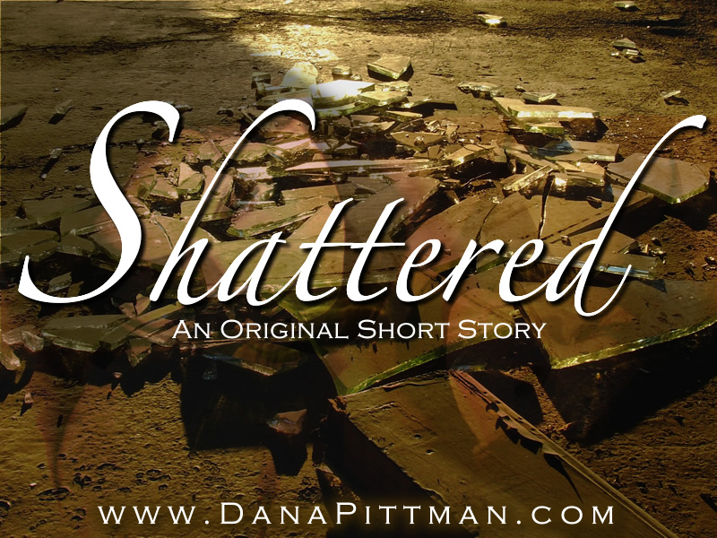 Shattered by Dana Pittman