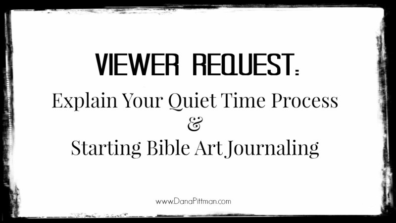 Quiet Time and Bible Art Journaling || DanaPittman.com
